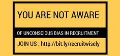 You are not aware of unconscious bias in recruitement Diversity, Campaign, Life
