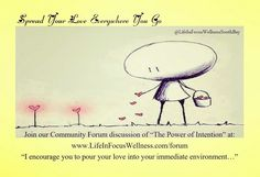 """Spread love everywhere you go. Discuss our Book Club selection """"The Power of Intention"""" by Dr Wayne Dyer at www.LifeInFocusWellness.com/forum"""