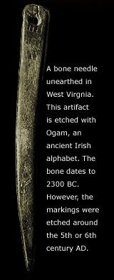 "A bone needle showing an Ogham Script, which is native to Early Christian Ireland found in West Virginia, and I'm still asking myself ""WHY HERE other than a proven Celtic burial "" ????? ??????????????????????"