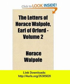The Letters of Horace Walpole, Earl of Orford - Volume 2 (9781153708821) Horace Walpole , ISBN-10: 1153708825  , ISBN-13: 978-1153708821 ,  , tutorials , pdf , ebook , torrent , downloads , rapidshare , filesonic , hotfile , megaupload , fileserve