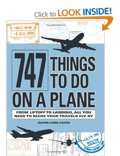 747 Things to Do on a Plane: From Lift-off to Landing, All You Need to Make Your Travels Fly By: Amazon.co.uk: Justin Cord Hayes: Books