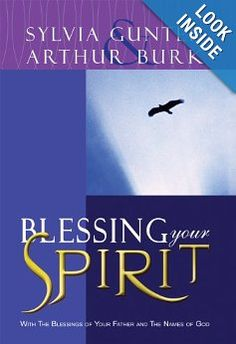Blessing Your Spirit: With the Blessings of Your Father and the Names of God: Arthur A. Burk, Sylvia Gunter