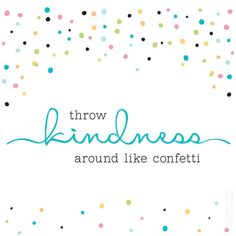 Throw Kindness Around Like Confetti #cuddleandkind