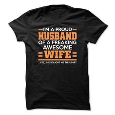 IM A PROUD HUSBAND OF A FREAKING AWESOME WIFE T-Shirts, Hoodies. BUY IT NOW ==► Funny Tee Shirts