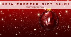 What do you buy your favorite preppers for holidays? Our 2014 Prepper Holiday Gift Guide should have enough holiday gift Ideas for preppers to help you out. GeekPrepper.org