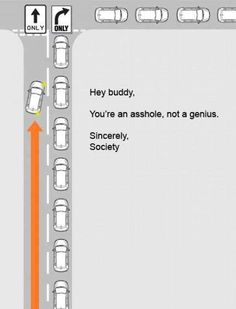 The drivers i deal with on my way to work...all asshole
