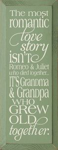 The Most Romantic Love Story Isn't Romeo & Juliet Who Died Together. It's Grandmas & Grandpa Who Grew Old Together Wood Sign