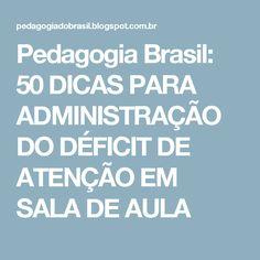 Pedagogia Brasil: 50 DICAS PARA ADMINISTRAÇÃO DO DÉFICIT DE ATENÇÃO EM SALA DE AULA