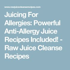 Juicing For Allergies: Powerful Anti-Allergy Juice Recipes Included! - Raw Juice Cleanse Recipes