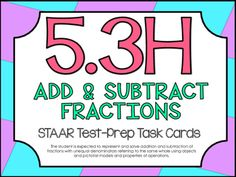 STAAR Test-Prep Task Cards!TEKS ALIGNED: 5.3H (Supporting Standard): The student is expected to represent and solve addition and subtraction of fractions with unequal denominators referring to the same whole using objects and pictorial models and properties of operations.