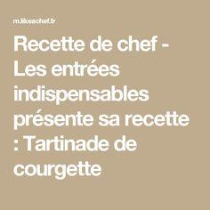 Recette de chef - Les entrées indispensables présente sa recette : Tartinade de courgette