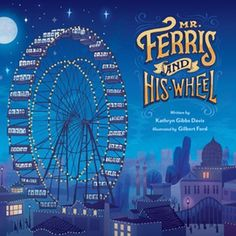 Mr. Ferris and His Wheel by Kathryn Gibbs Davis, illustrated by Gilbert Ford