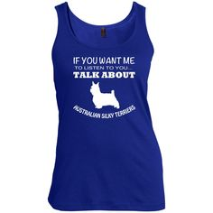 If You Want Me To Listen To You Talk About Australian Silky Terriers Scoop Neck Tanks