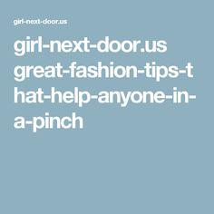 girl-next-door.us great-fashion-tips-that-help-anyone-in-a-pinch