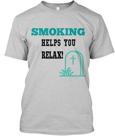 0c328ad21d5 Smoking Helps You Relax! Light Steel T-Shirt Front Smoking