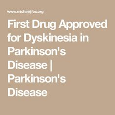 First Drug Approved for Dyskinesia in Parkinson's Disease | Parkinson's Disease