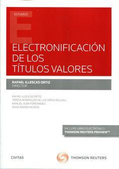 Electronificación de los títulos valores / autores, Rafael Illescas Ortiz (director) ; Teresa Rodríguez de las Heras Ballell, Manuel Alba Fernández, David Ramos Muñoz