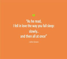 Love Quotes As He Read I Fell In Love The Way You Fall Asleep Slowly And