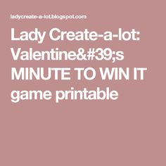 lady create a lot valentines minute to win it game printable - Valentine Minute To Win It Games