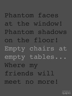 """This kills me. These are verses from the song from Les Mis """"Empty chairs at empty tables"""", which is sung by Marius after all his Resistance friends are killed. So sad!"""