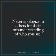 Life Quote: Never Apologize to Others for Their Misunderstanding (Live Life Happy)