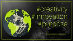 Thoughts on creativity, innovation & purpose