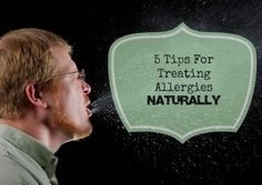 Natural remedies - Allergies: 5 Tips for Treating Allergies Naturally  [I have never tried any of these methods.]