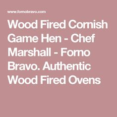 Wood Fired Cornish Game Hen - Chef Marshall - Forno Bravo. Authentic Wood Fired Ovens
