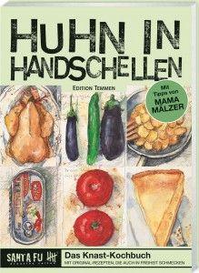 Huhn in Handschellen - Santa Fu, heisse Ware aus dem Knast. Das Knast-Kochbuch mit Rezepten, die auch in Freiheit schmecken