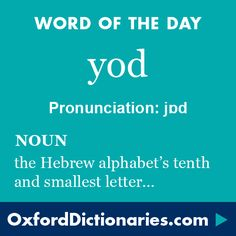 Word of the Day: yod Click through to the full definition, audio pronunciation, and example sentences: http://www.oxforddictionaries.com/definition/english/yod #WOTD #wordoftheday