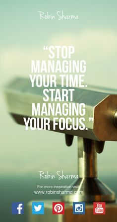 Stop managing your #Time. Start managing your #Focus.