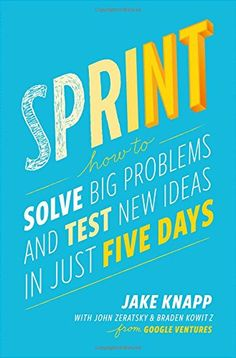 Sprint: How to Solve Big Problems and Test New Ideas in Just Five Days by Jake Knapp http://www.amazon.com/dp/150112174X/ref=cm_sw_r_pi_dp_B1J5wb1KDJW7S
