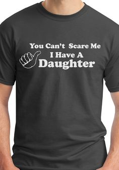 You Cant Scare Me I Have A Daughter Fathers Day Gift for Dad from Kids Funny Present for the Best Dad Ever via Etsy