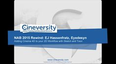 NAB 2015 Rewind - EJ Hassenfratz, Eyedesyn: Adding Cinema 4D to your 2D Workflow with Sketch and Toon