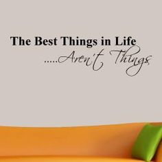 """The Best Things in Life Aren't Things"""