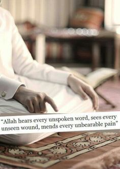 Allah hears every unspoken word, sees every unseen wound, mends every unbearable pain ♥