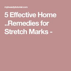 5 Effective Home ..Remedies for Stretch Marks -
