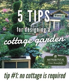 No cottage is required to design a cottage garden. All you need is a passion for plants.  Here are 5 tips for designing your own cottage garden.