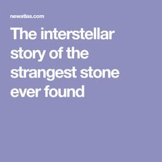 The interstellar story of the strangest stone ever found