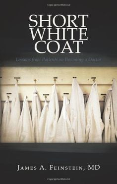 Short White Coat: Lessons from Patients on Becoming a Doctor by James A. Feinstein, http://www.amazon.com/dp/1440175136/ref=cm_sw_r_pi_dp_qynNpb1DXBCRJ