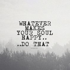 Whatever makes your soul happy do that #quotes #lawofattraction #affirmations #positiveaffirmations