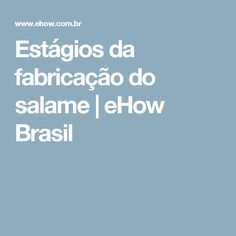 Estágios da fabricação do salame | eHow Brasil