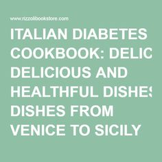 ITALIAN DIABETES COOKBOOK: DELICIOUS AND HEALTHFUL DISHES FROM VENICE TO SICILY AND BEYOND | Rizzoli Bookstore