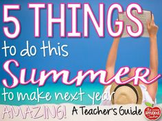 The Applicious Teacher: 5 Things to Do Over the Summer to Make Next Year AWESOME!