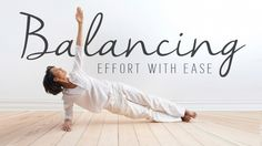 Yoga Practice: Balancing Effort with Ease | Yoga International
