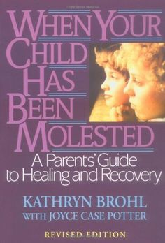 When Your Child Has Been Molested: A Parents' Guide to Healing and Recovery, http://www.amazon.com/dp/0787971030/ref=cm_sw_r_pi_awdm_kXUDvb0ENRRH2