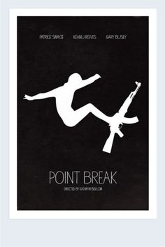 """Point Break (1991) """" You want the ultimate, you gotta be willing to pay the ultimate price."""""""