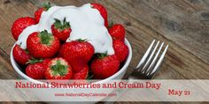 National Strawberries And Cream Day 5/21/17