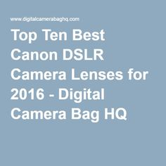Top Ten Best Canon DSLR Camera Lenses for 2016 - Digital Camera Bag HQ