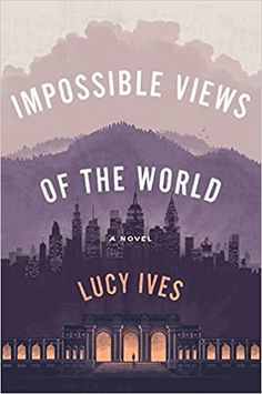 Impossible Views of the World: Lucy Ives: 9780735221536: Amazon.com: Books